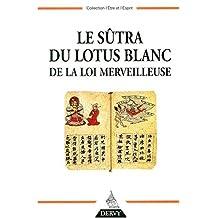 SUTRA DU LOTUS BLANC DE LA LOI MERVEILLEUSE (LE)