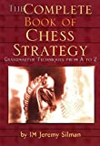 Complete Book Of Chess Strategy: Grandmaster Techniques From A To Z-Jeremy Silman