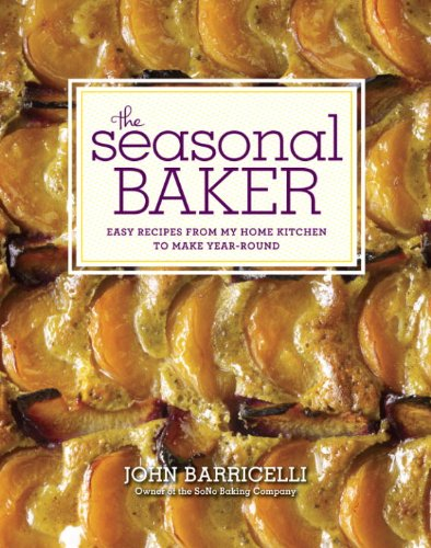 The Seasonal Baker: Easy Recipes from My Home Kitchen to Make Year-Round by John Barricelli
