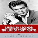 American Legends: The Life of Tony Curtis Audiobook by  Charles River Editors Narrated by Dan Gallagher