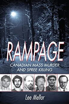 Rampage: Canadian Mass Murder and Spree Killing by [Mellor, Lee]