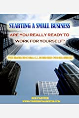 Starting A Small Business. Are You REALLY Ready To Work For Yourself? Kindle Edition