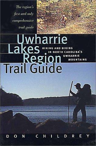 Uwharrie Lakes Region Trail Guide: Hiking and Biking in North Carolina's Uwharrie Region