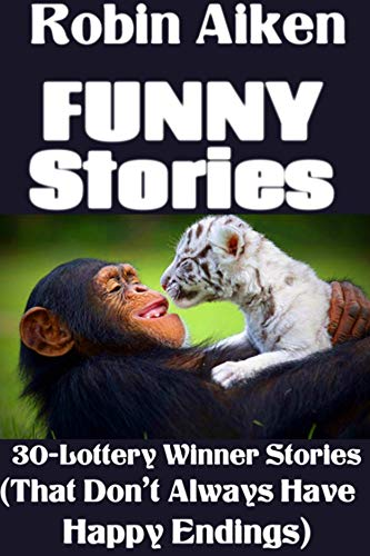 FUNNY STORIES BOOK: 30-Lottery Winner Stories (That Don't Always Have Happy Endings) (Best Lottery Winner Stories)