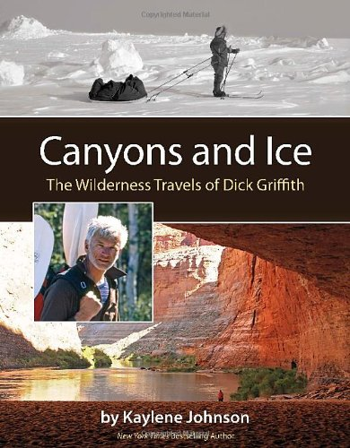 Canyons and Ice: The Wilderness Travels of Dick Griffith (Ember Press)