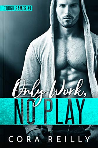 Only Work, No Play (Tough Games Book 1) (Only The Best Fall Down Sometimes)