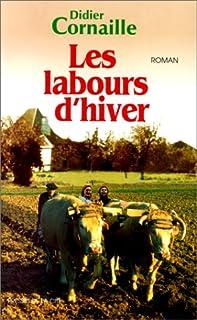Les labours d'hiver : roman, Cornaille, Didier