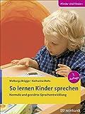 So lernen Kinder sprechen: Normale und gestörte Sprachentwicklung (Kinder sind Kinder)