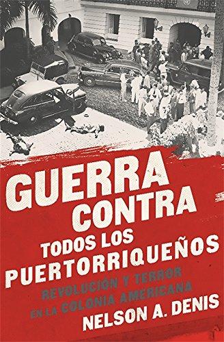 Guerra Contra Todos los Puertorriqueños: Revolución y Terror en la Colonia Americana (Spanish Edition)