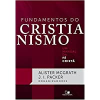 Fundamentos do Cristianismo. Um Manual da Fé Cristã