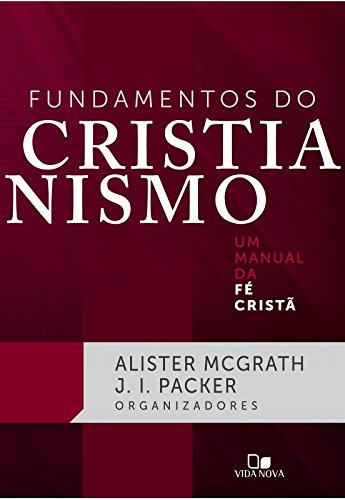 Fundamentos do Cristianismo. Um Manual da Fé Cristã