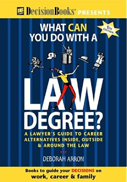 Amazon Com What Can You Do With A Law Degree A Lawyer S Guide To Career Alternatives Inside Outside Around The Law 9780940675513 Arron Deborah Books