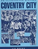 Coventry City: An Illustrated History (Desert Island Football Histories)