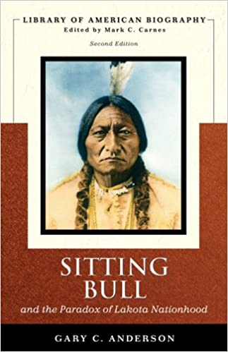 Sitting Bull and the Paradox of Lakota Nationhood (Library of American Biography Series) (2nd Edition) 2nd Edition
