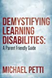 img - for Demystifying Learning Disabilities: A Parent Friendly Guide by Michael Petti (2016-01-06) book / textbook / text book