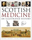 Scottish Medicine : An Illustrated History, Dingwall, Helen and Hamilton, David, 1780270186
