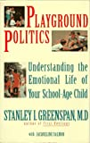 Playground Politics : Understanding the Emotional Life of Your School-Age Child, Greenspan, Stanley I., 0201570807
