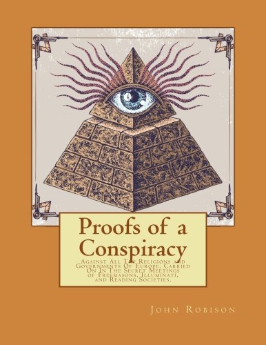 Proofs of a Conspiracy: Against All The Religions and Governments Of Europe, Carried On In The Secret Meetings of Freemasons, Illuminati, and Reading Societies. [John Robison] (Tapa Blanda)