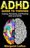 ADHD: Guide to Thriving- Coping, Managing, and Healing ADD and ADHD (communication, adhd, special needs, autism, attention deficit disorder, attention deficit hyperactivity disorder, focus)