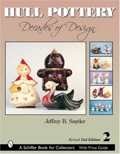 (Hull Pottery: Decades of Design (Schiffer Book for Collectors))