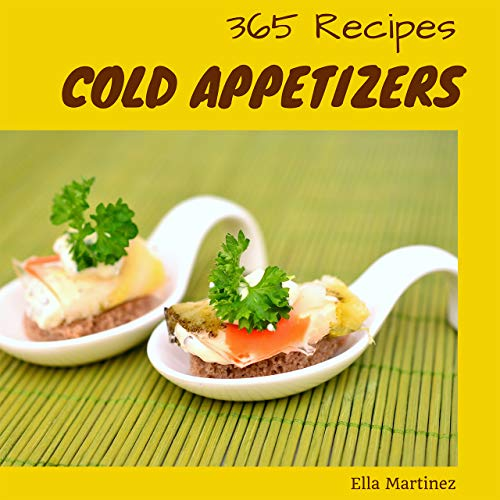 Cold Appetizers 365: Enjoy 365 Days With Amazing Cold Appetizer Recipes In Your Own Cold Appetizer Cookbook! (Antipasto Recipe, Deviled Egg Cookbook, Deviled ... Egg Recipe, Chip And Dip Cookbook [Book 1] by Ella Martinez