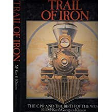 Trail of iron: The CPR and the birth of the West, 1880-1930
