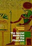 The Secret Medicine of the Pharaohs: Ancient Egyptian Healing
