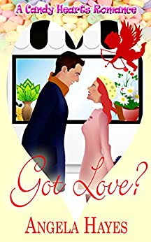 Got Love? (A Candy Hearts Romance) by [Hayes, Angela]