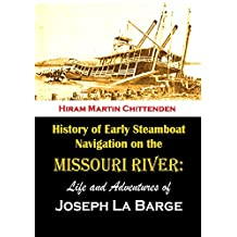 History of Early Steamboat Navigation on the Missouri River:  Life and Adventures of Joseph La Barge, Volumes 1 & 2 (1903)
