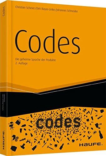 Codes: Die geheime Sprache der Produkte (Haufe Fachbuch) Gebundenes Buch – 15. Oktober 2012 Christian Scheier Dirk Held Johannes Schneider Dirk Bayas-Linke