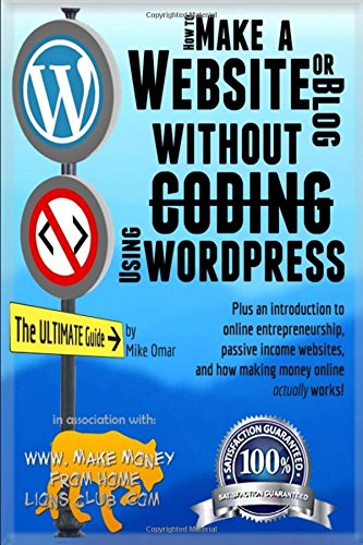 Download How to Make a Website or Blog: with WordPress, WITHOUT Coding, on your own domain, all in under 2 hours! (THE MAKE MONEY FROM HOME LIONS CLUB) ebook