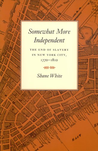 Books : Somewhat More Independent: The End of Slavery in New York City, 1770-1810