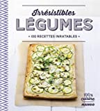Irrésistibles légumes : 100 recettes inratables