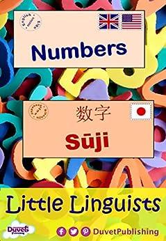 Numbers / Sūji  数字: Little Linguists: English / Japanese, Eigo / Nihonjin (English Edition) por [Publishing, Duvet]
