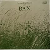 Malcolm Binns Plays Bax / Sir Arnold Bax: Piano Sonata No. 2 in G Major (1921) The Princess, Rose Garden, Slave Dance, Apple-Blossom-Time, Scherzo - Malcolm Binns, Piano
