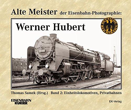 Alte Meister der Eisenbahn-Photographie: Werner Hubert 2: Einheitslokomotiven, Privatbahnen