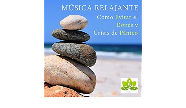 Música Relajante - Como Evitar el Estres y Crisis de Panico by Deep Sleep Zen Music Garden & The Gods Gifted & Positive Thinking: Music To Develop A ...
