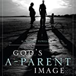 God's A-Parent Image: Discover the Trinity's Secret to Parenting | Pastor M. Shayne Powell Jr.