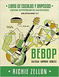 Bebop Guitar Improv Series - Libro de Escalas Y Arpegios: Sistema Heptatónico de Digitaciones: 1