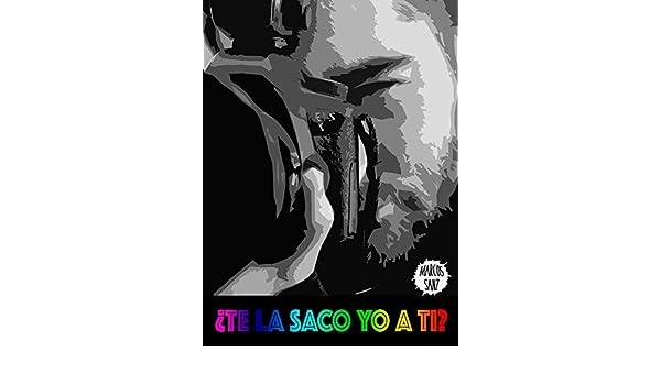 ¿Te la saco yo a ti? (Spanish Edition) - Kindle edition by Marcos Sanz. Literature & Fiction Kindle eBooks @ Amazon.com.