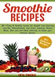 Smoothie Recipes: 95+ Tasty & Healthy recipes for Weight Loss, Cleansing, Low fat, Detoxification and stress releasing, Reduce Bloat, Skin care and blood cleansing, to boost your Immune System
