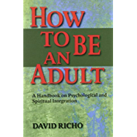 How to Be an Adult: A Handbook on Psychological and Spiritual Integration (English Edition)