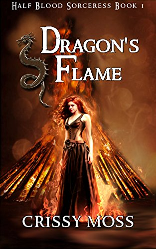 Dragon's Flame: Half-Blood Sorceress 1 by [Moss, Crissy]