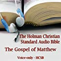 The Gospel of Matthew: The Voice Only Holman Christian Standard Audio Bible (HCSB) Audiobook by  Holman Bible Publishers Narrated by Dale McConachie