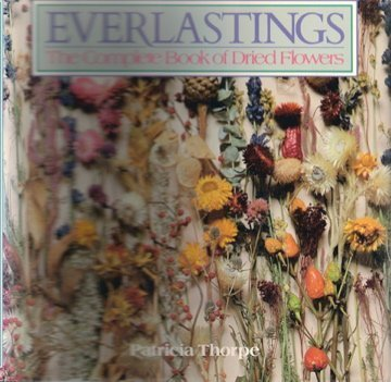 Everlastings: The Complete Book of Dried Flowers