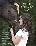 Image of Horses That Save Lives: True Stories of Physical, Emotional, and Spiritual Rescue
