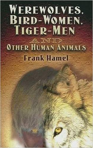 Werewolves, Bird-Women, Tiger-Men and Other Human Animals