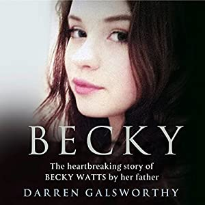 Becky: The Heartbreaking Story of Becky Watts by Her Father Darren Galsworthy Audiobook