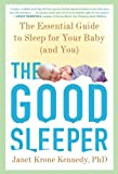 The Good Sleeper: The Essential Guide to Sleep for Your Baby--and You