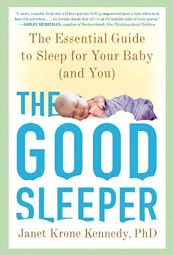 The good sleeper the essential guide to sleep for your baby and the good sleeper the essential guide to sleep for your baby and you janet krone kennedy phd 9780805099430 amazon books fandeluxe Images